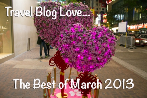 Travel Blog Love: The Best of March 2013