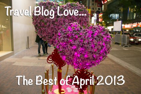 Travel Blog Love: The Best of April, 2013